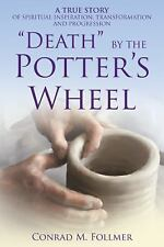 ?death? by the Potter?s Wheel : A True Story of Spiritual Inspiration,...