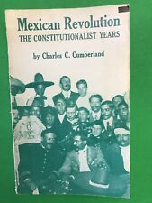 Mexican Revolution -The Constitutionalist Years, By Charles C. Cumberland
