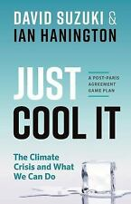 Just Cool It : The Climate Crisis and What We Can Do by Ian Hanington and...