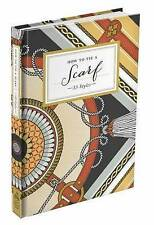 How to Tie a Scarf: 33 Styles by Random House USA Inc (Hardback, 2013)