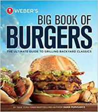 Weber's Big Book of Burgers: The Ultimate Guide to Grilling Backyard Classics, E