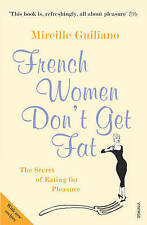 FRENCH WOMEN DON'T GET FAT - Mireille Guiliano - Secret of Eating for Pleasure