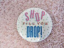 Vintage SHOP TILL YOU DROP Pinback Button