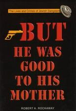 But He Was Good to His Mother: The Lives and Crimes of Jewish Gangsters, Robert