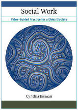 Social Work: Value-Guided Practice for a Global Society, Bisman, Cynthia, Good,