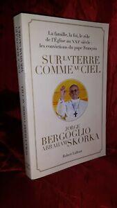 Convictions du Pape François J. Bergoglio A. Skorka Sur La TJ.erre Comme Au Ciel