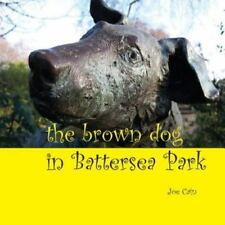 The Brown Dog in Battersea Park by Joe Cain (2013, Paperback)