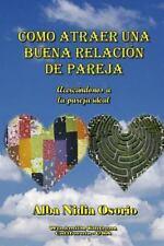Como Atraer una Buena Relacion de Pareja by Alba Nidia Osorio (2012, Paperback)