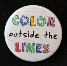 "COLOR OUTSIDE THE LINES - Button Pinback Badge 1.5"" Artist"