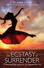 The Ecstasy of Surrender: 12 Surprising Ways Letting Go Can Empower Your Life...