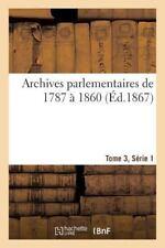 Sciences Sociales: Archives Parlementaires de 1787 a 1860, Tome 3, Serie 1 by...