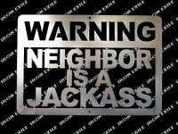 Warning Neighbor is a Jackass Funny Metal Sign USA Made Gift Idea Mancave Plasma
