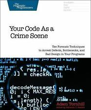 Your Code As a Crime Scene : Use Forensic Techniques to Arrest Defects, Bottl...