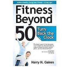 Fitness Beyond 50 - Turn Back the Clock, Harry H. Gaines, Good Book