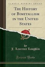 The History of Bimetallism in the United States (Classic Reprint) (Paperback or