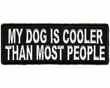 MY DOG IS COOLER THAN MOST PEOPLE Quality Embroidered Biker Funny Patch PAT-3094