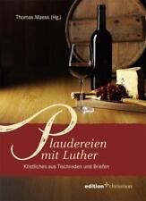 Plaudereien mit Luther Köstliches aus Tischreden und Briefen Thomas Maess