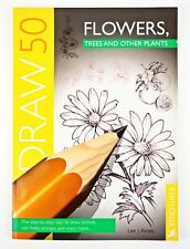 Draw 50 : Flowers, Trees and Other Plants Teach Step-By-Step Way To Draw 1995