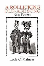 A Rollicking Old-Age Song : New Poems by Lewis C. Mainzer (2012, Paperback)