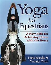Yoga for Equestrians New Path for Achieving Union with the Horse Benedik & Wirth