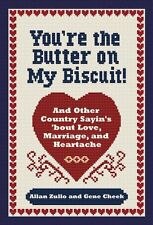 Youre the Butter on My Biscuit!: And Other Country Sayins bout Love, Marriage