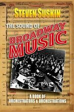 The Sound of Broadway Music : A Book of Orchestrators and Orchestrations by...