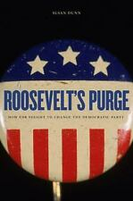 ROOSEVELTS PURGE HOW FDR FOUGHT TO CHANGE DEMOCRATIC PARTY By Susan Dunn