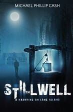 Stillwell : A Haunting on Long Island by Michael Phillip Cash (2017, Paperback)