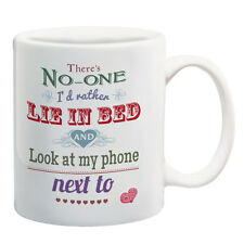 There's is no one I'de rather lay in bed and look at my phone next to mug