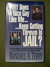 Why Does a Nice Guy Like Me Keep Getting Thrown in Jail by Randall Terry SIGNED
