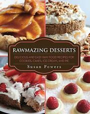 Rawmazing Desserts : Delicious and Easy Raw Food Recipes for Cookies, Cakes,...