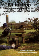 (Good)-Fit to Drop: How to Shape Up at 60 and Still Get Down to the Pub (Paperba