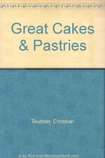 Great Cakes & Pastries By Christian Teubner,etc.