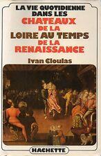 La VIE QUOTIDIENNE dans les châteaux de la LOIRE à la RENAISSANCE + I. CLOULAS