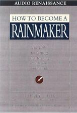 How to Become a Rainmaker : The Rules for Getting and Keeping Customers and Cli…
