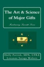 Art and Science of Major Gifts: By Parrish, MPA, CFRE, Holly Saraga Walters, ...