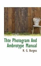Thte Photogram and Ambrotype Manual: By N G Burgess