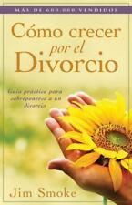Como Crecer Por el Divorcio: Guia Practica Para Sobreponerse A un Divorcio = Gro