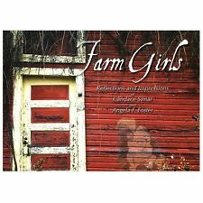 Farm Girls: Reflections and Impressions of Candace Simar and Angela F. Foster