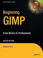 Beginning Gimp: From Novice to Professional, Second Edition: By Akkana Peck