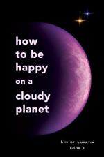 Lin of Luratia: How to Be Happy on a Cloudy Planet : Book 1 by Melanie...