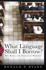 What Language Shall I Borrow?: The Bible and Christian Worship (Calvin Institute