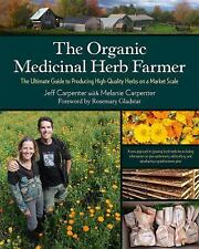 The Organic Medicinal Herb Farmer~Producing High-Quality Herbs on a Market Scale