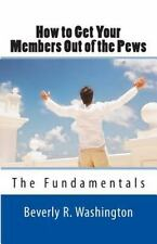 How to Get Your Members Out of the Pews : The Fundamentals by Beverly R....