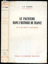 J.-B. Barbier: LE PACIFISME DANS L'HISTOIRE DE FRANCE, de l'An Mille à nos Jours