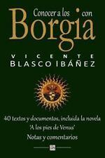 Conocer a Los Borgia con Vicente Blasco Ibanez : 40 Textos y Documentos,...