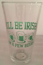 "New ST PATRICK'S DAY 16oz BEER GLASS IRISH ""I'll Be Irish In A Few Beers"""