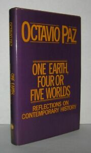 Octavio Paz / ONE EARTH FOUR OR FIVE WORLDS Reflections on Contemporary 1st ed