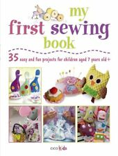 My First Sewing Book: 35 easy and fun projects for children aged 7 years + (Ci,