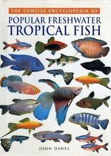 Concise Encyclopedia of Popular Freshwater Tropical Fish By John Dawes